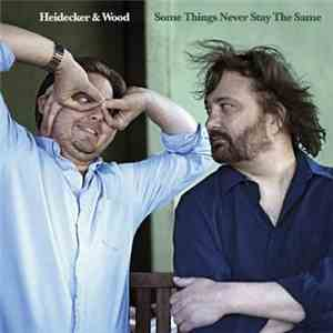 Heidecker & Wood - Some Things Never Stay The Same download